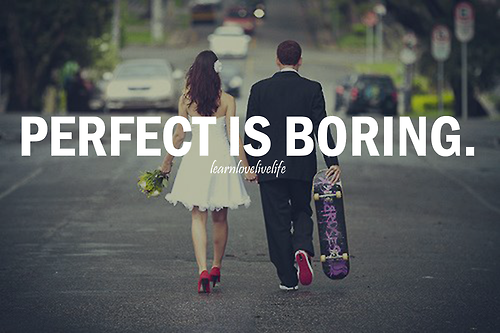 perfect-is-boring-happiness-quote